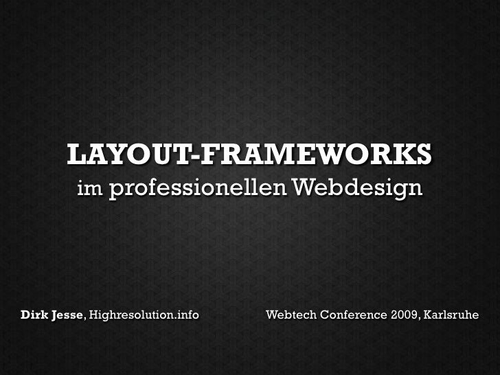 LAYOUT-FRAMEWORKS          im professionellen Webdesign     Dirk Jesse, Highresolution.info   Webtech Conference 2009, Kar...