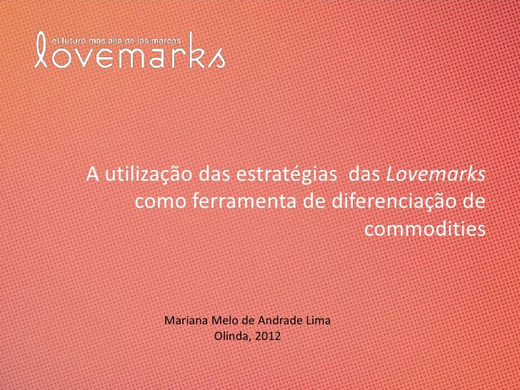 A utilização das estratégias das Lovemarks      como ferramenta de diferenciação de                              commoditi...
