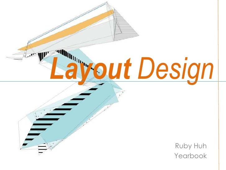 Layout Design<br />Ruby Huh<br />Yearbook<br />