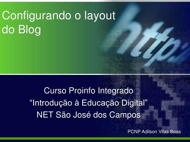 """Configurando o layoutdo Blog          Curso Proinfo Integrado     """"Introdução à Educação Digital""""       NET São José dos C..."""