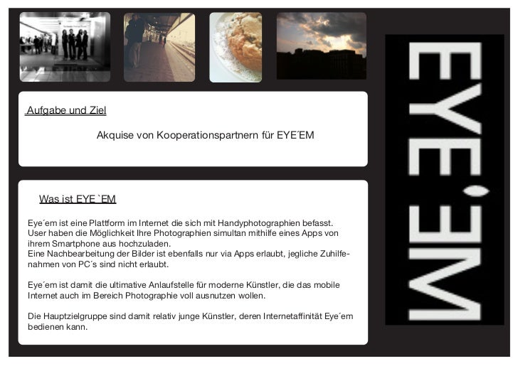 Aufgabe und Ziel                  Akquise von Kooperationspartnern für EYE´EM  Was ist EYE `EMEye ́em ist eine Plattform i...