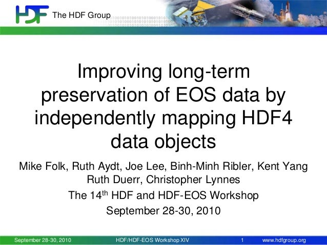 The HDF Group  Improving long-term preservation of EOS data by independently mapping HDF4 data objects Mike Folk, Ruth Ayd...