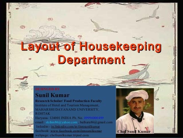 Layout of HousekeepingLayout of Housekeeping DepartmentDepartment DESINGED BY Sunil Kumar Research Scholar/ Food Productio...
