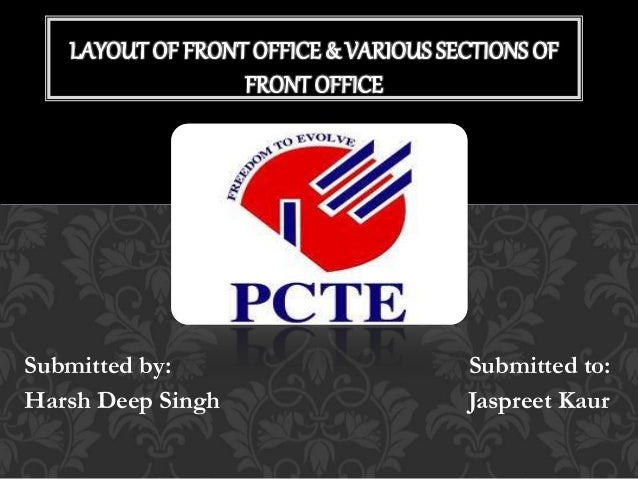 front office layout. Submitted By: To: Harsh Deep Singh Jaspreet Kaur LAYOUT OF FRONT OFFICE Front Office Layout