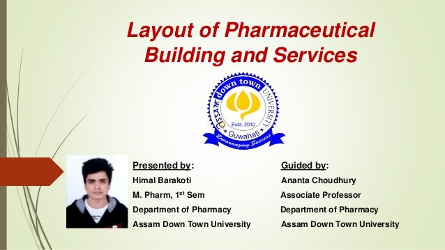 Layout of Pharmaceutical Building and Services Presented by: Guided by: Himal Barakoti Ananta Choudhury M. Pharm, 1st Sem ...