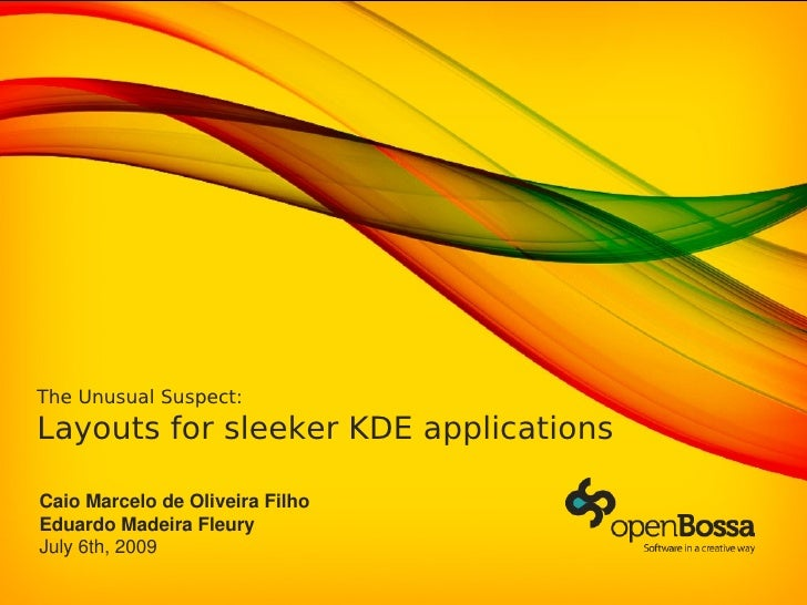 The Unusual Suspect: Layouts for sleeker KDE applications  Caio Marcelo de Oliveira Filho Eduardo Madeira Fleury July 6th,...