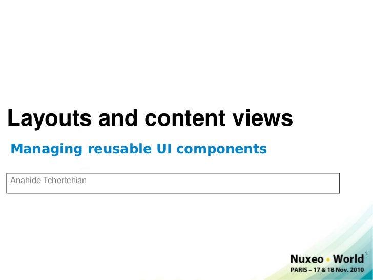 Layouts and content views Managing reusable UI components Anahide Tchertchian