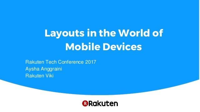 Layouts in the World of Mobile Devices Rakuten Tech Conference 2017 Aysha Anggraini Rakuten Viki