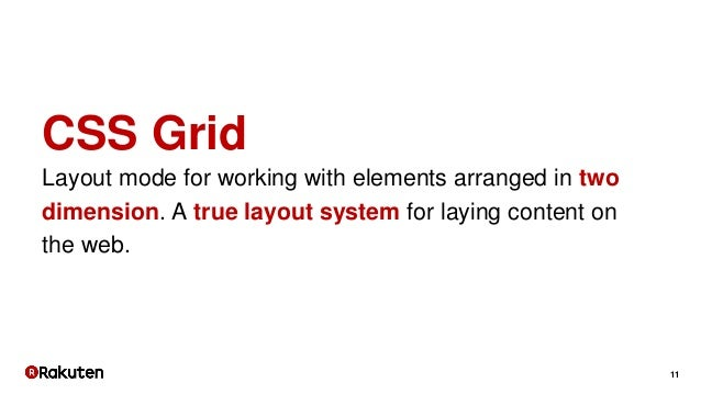 11 CSS Grid Layout mode for working with elements arranged in two dimension. A true layout system for laying content on th...