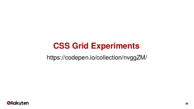 28 https://codepen.io/collection/nvggZM/ CSS Grid Experiments