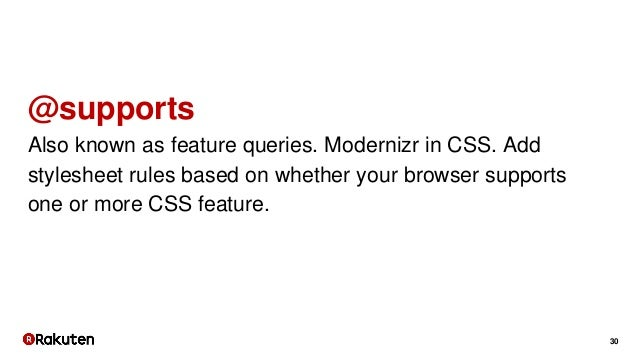 30 @supports Also known as feature queries. Modernizr in CSS. Add stylesheet rules based on whether your browser supports ...