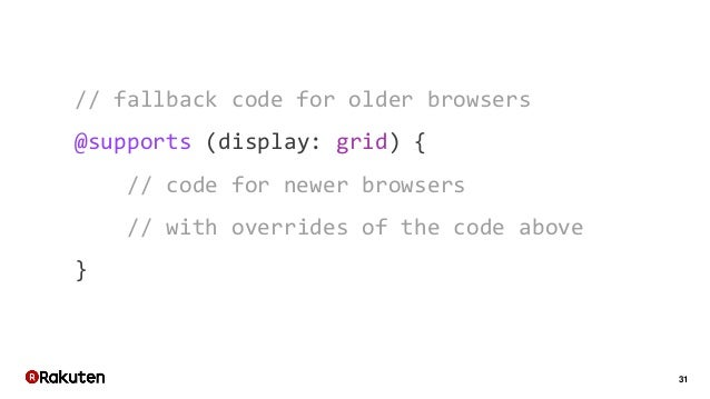 31 // fallback code for older browsers @supports (display: grid) { // code for newer browsers // with overrides of the cod...