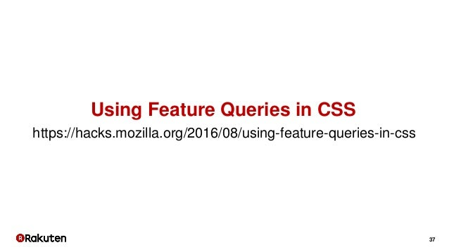 37 https://hacks.mozilla.org/2016/08/using-feature-queries-in-css Using Feature Queries in CSS