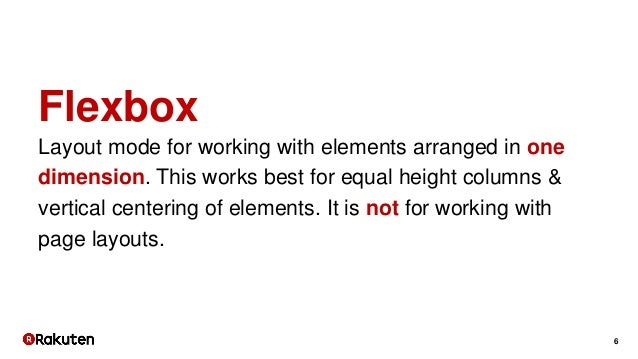 6 Flexbox Layout mode for working with elements arranged in one dimension. This works best for equal height columns & vert...