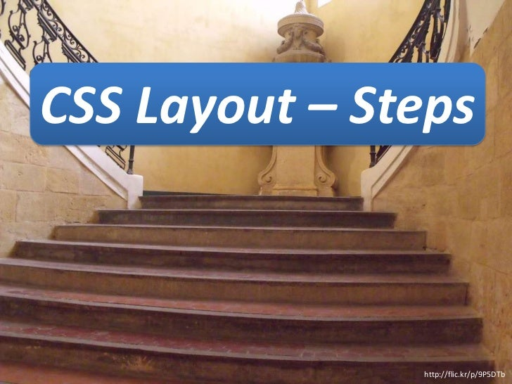 CSS Layout – Steps               http://flic.kr/p/9P5DTb