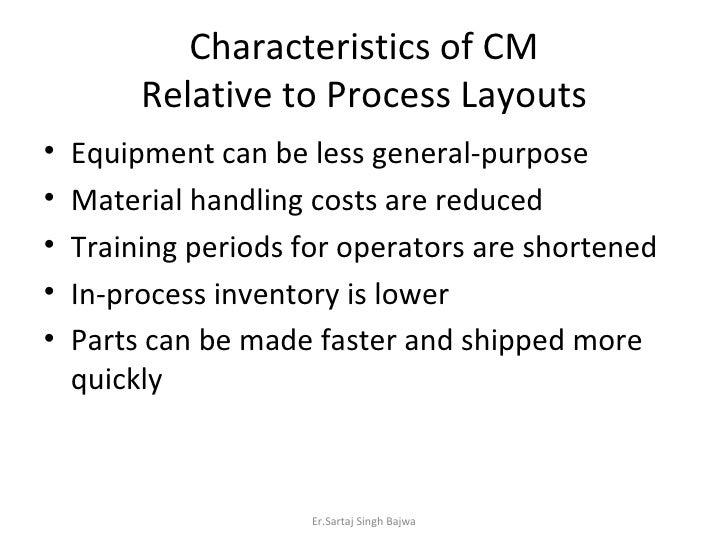 Characteristics of CM Relative to Process Layouts <ul><li>Equipment can be less general-purpose </li></ul><ul><li>Material...