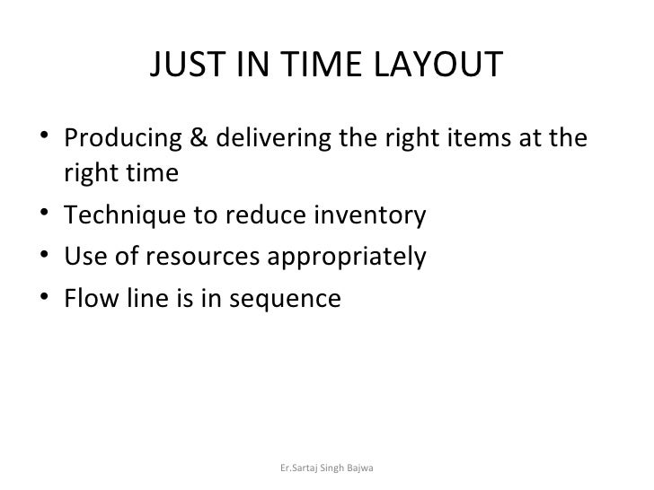 JUST IN TIME LAYOUT <ul><li>Producing & delivering the right items at the right time </li></ul><ul><li>Technique to reduce...