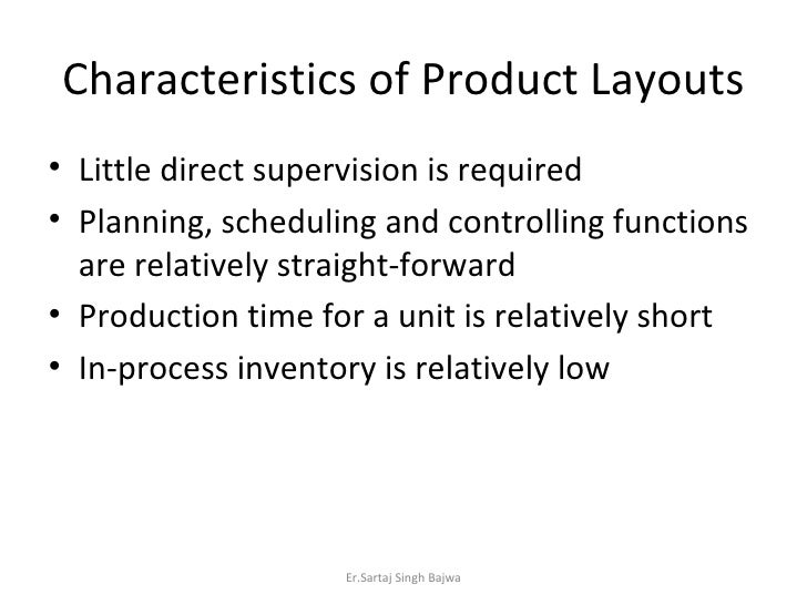 Characteristics of Product Layouts <ul><li>Little direct supervision is required </li></ul><ul><li>Planning, scheduling an...