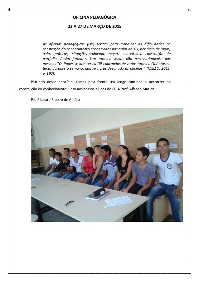 OFICINA PEDAGÓGICA 23 A 27 DE MARÇO DE 2015 As oficinas pedagógicas (OP) seriam para trabalhar as dificuldades na construç...