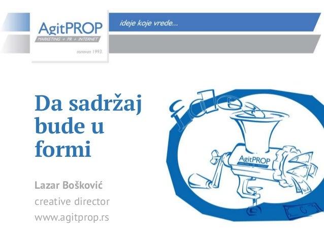 Da sadržaj bude u formi Lazar Bošković creative director www.agitprop.rs