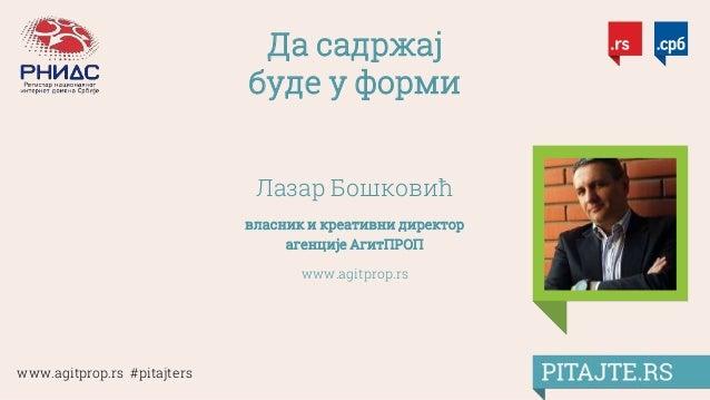 www.agitprop.rs #pitajters Да садржај буде у форми Лазар Бошковић власник и креативни директор агенције АгитПРОП www.agitp...