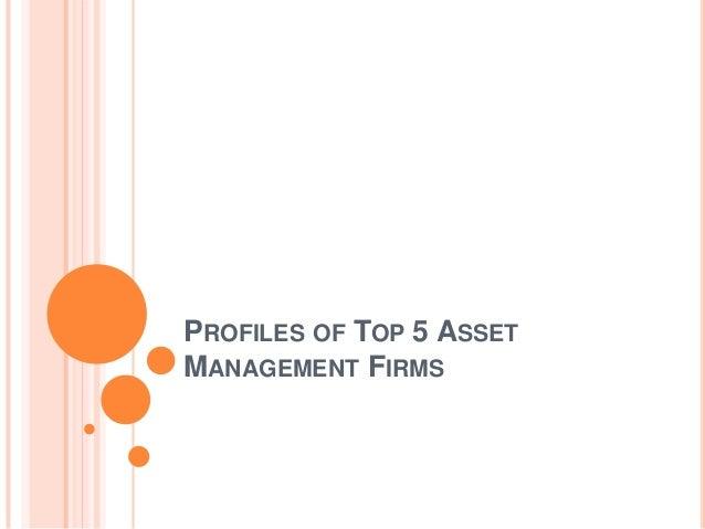PROFILES OF TOP 5 ASSET MANAGEMENT FIRMS