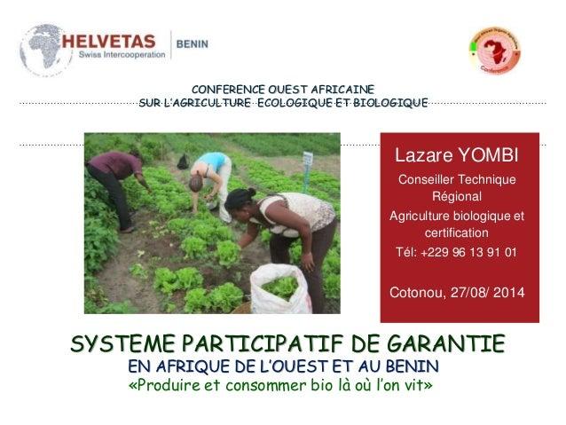 Lazare YOMBI Conseiller Technique Régional Agriculture biologique et certification Tél: +229 96 13 91 01 Cotonou, 27/08/ 2...