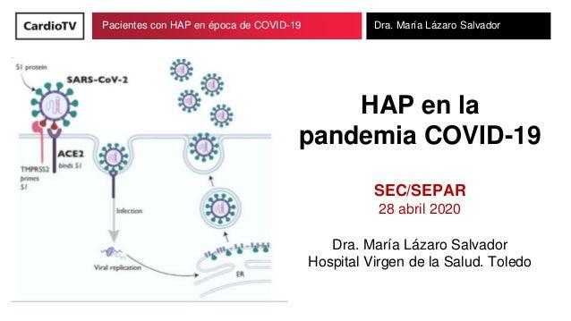 Pacientes con HAP en época de COVID-19 Dra. María Lázaro Salvador HAP en la pandemia COVID-19 SEC/SEPAR 28 abril 2020 Dra....