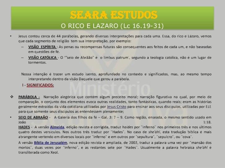 SEARA ESTUDOS O RICO E LAZARO (Lc 16.19-31)<br />Jesus contou cerca de 44 parábolas, gerando diversas interpretações para ...