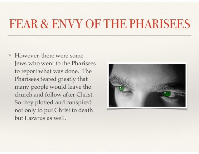 FEAR & ENVY OF THE PHARISEES ❖ However, there were some Jews who went to the Pharisees to report what was done. The Pharis...