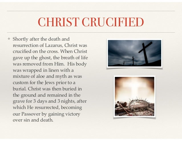 CHRIST CRUCIFIED ❖ Shortly after the death and resurrection of Lazarus, Christ was crucified on the cross. When Christ gave...