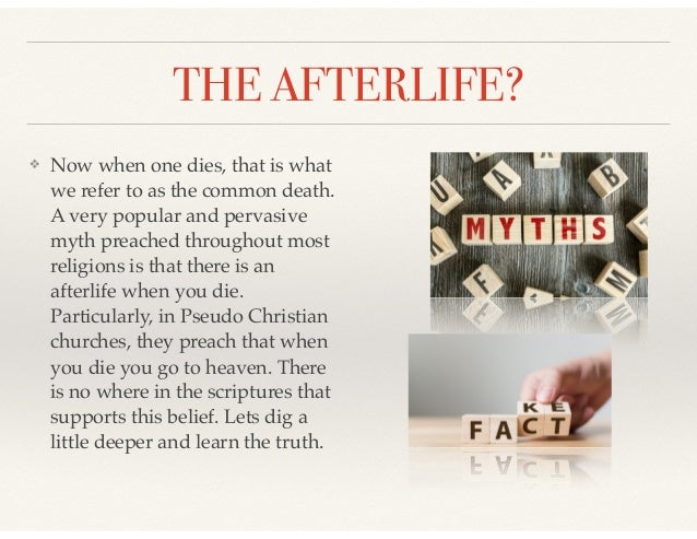 THE AFTERLIFE? ❖ Now when one dies, that is what we refer to as the common death. A very popular and pervasive myth preach...