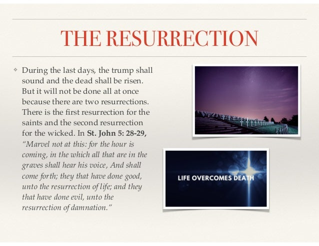 THE RESURRECTION ❖ During the last days, the trump shall sound and the dead shall be risen. But it will not be done all at...