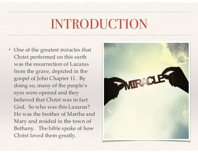 INTRODUCTION ❖ One of the greatest miracles that Christ performed on this earth was the resurrection of Lazarus from the g...