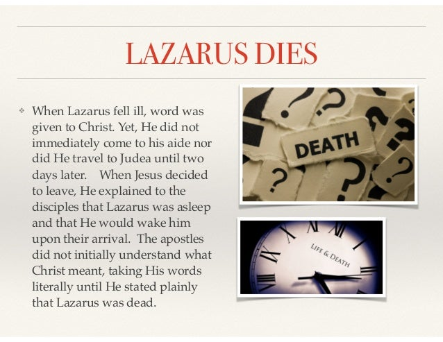 LAZARUS DIES ❖ When Lazarus fell ill, word was given to Christ. Yet, He did not immediately come to his aide nor did He tr...