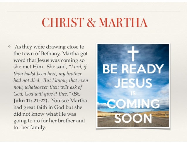 CHRIST & MARTHA ❖ As they were drawing close to the town of Bethany, Martha got word that Jesus was coming so she met Him....