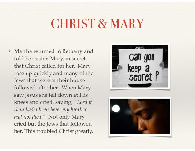 CHRIST & MARY ❖ Martha returned to Bethany and told her sister, Mary, in secret, that Christ called for her. Mary rose up ...