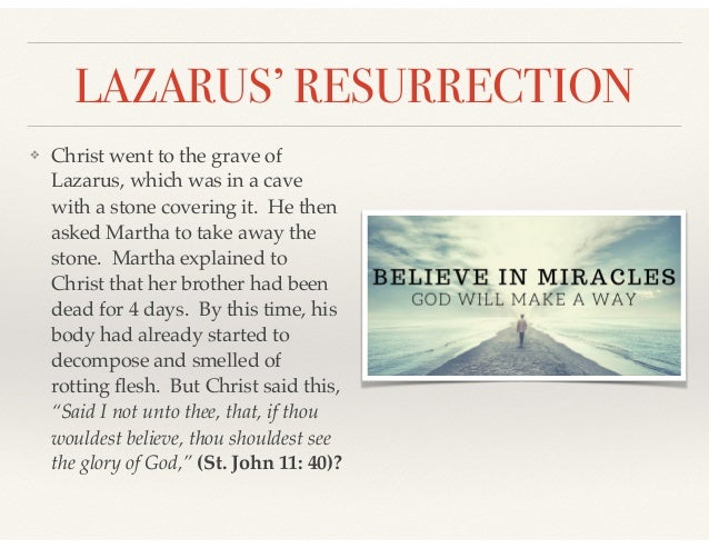 LAZARUS' RESURRECTION ❖ Christ went to the grave of Lazarus, which was in a cave with a stone covering it. He then asked M...