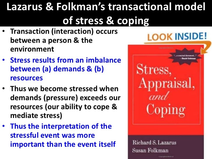 Lazarus & Folkman's transactional model            of stress & coping• Transaction (interaction) occurs  between a person ...