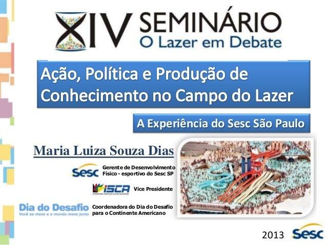 A Experiência do Sesc São PauloMaria Luiza Souza DiasGerente de DesenvolvimentoFísico - esportivo do Sesc SPCoordenadora d...