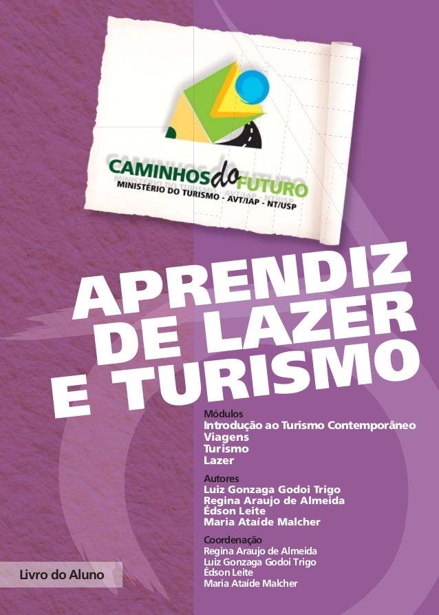 Módulos Introdução ao Turismo Contemporâneo Viagens Turismo Lazer Autores Luiz Gonzaga Godoi Trigo Regina Araujo de Almeid...