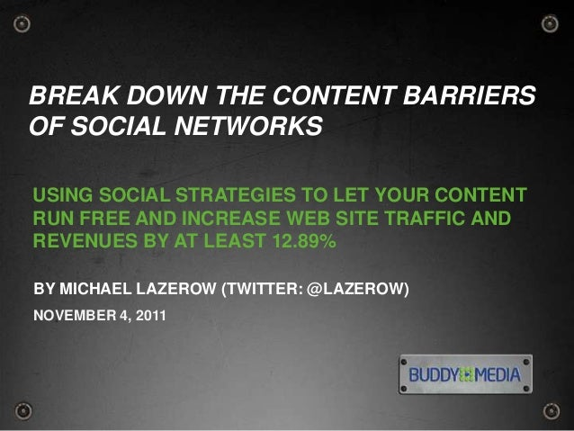 BREAK DOWN THE CONTENT BARRIERSOF SOCIAL NETWORKSUSING SOCIAL STRATEGIES TO LET YOUR CONTENTRUN FREE AND INCREASE WEB SITE...
