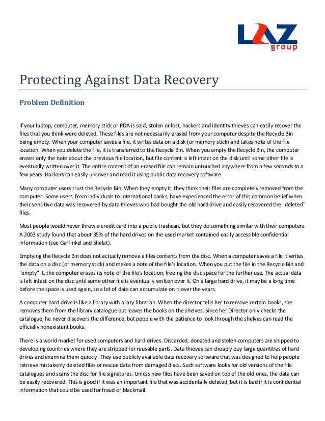 Protecting Against Data RecoveryProblem DefinitionIf your laptop, computer, memory stick or PDA is sold, stolen or lost, h...