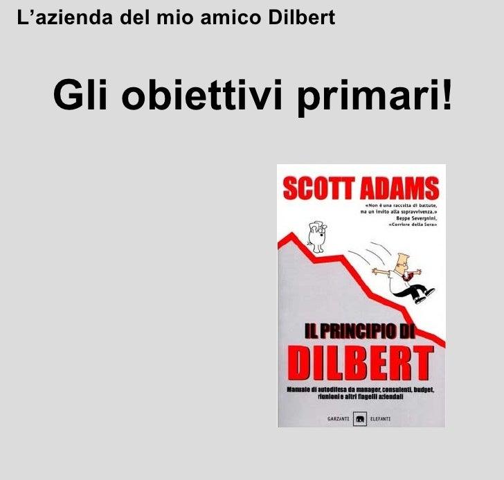 Gli obiettivi primari! L'azienda del mio amico Dilbert