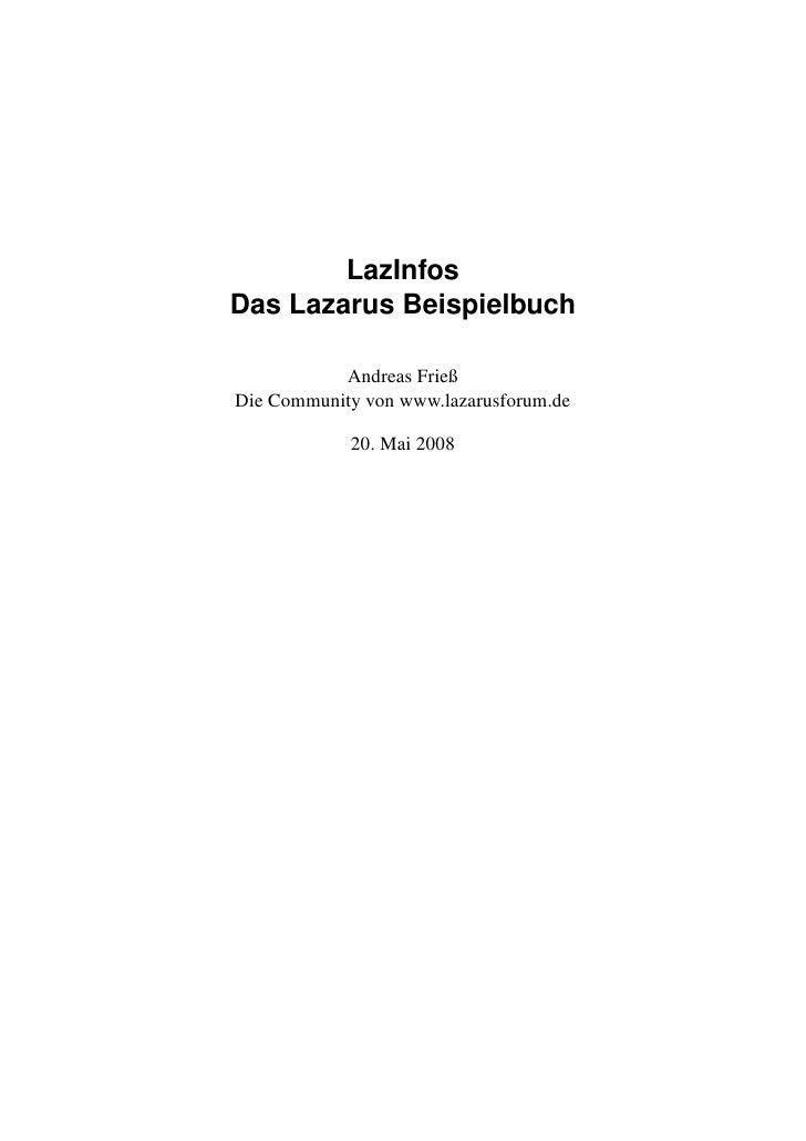 LazInfos Das Lazarus Beispielbuch             Andreas Frieß Die Community von www.lazarusforum.de              20. Mai 2008