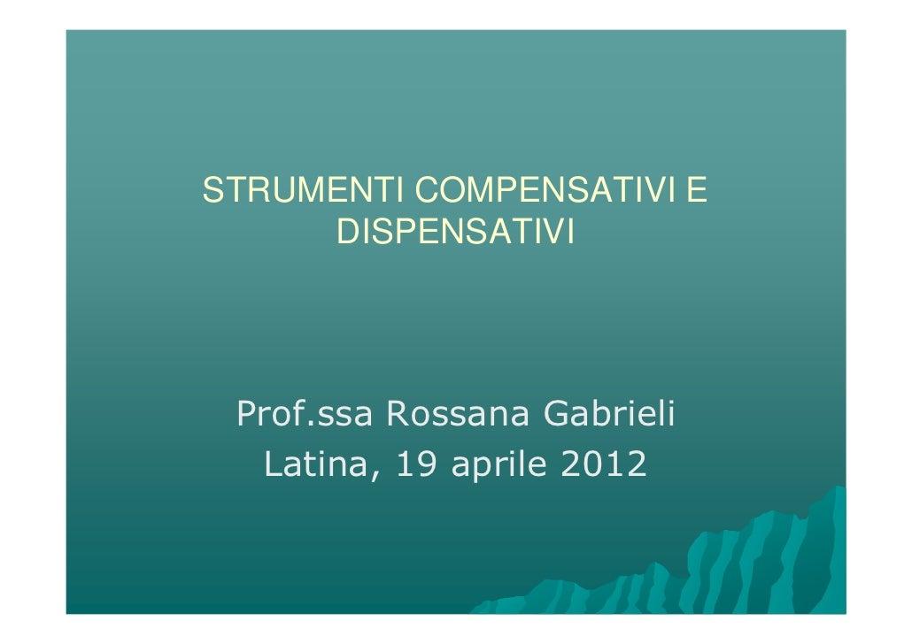 STRUMENTI COMPENSATIVI E     DISPENSATIVI Prof.ssa Rossana Gabrieli  Latina, 19 aprile 2012
