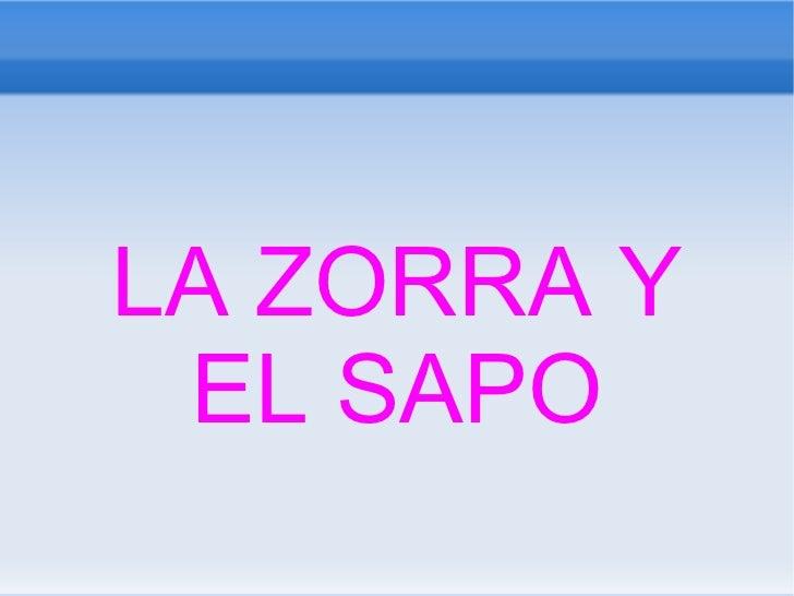LA ZORRA Y EL SAPO