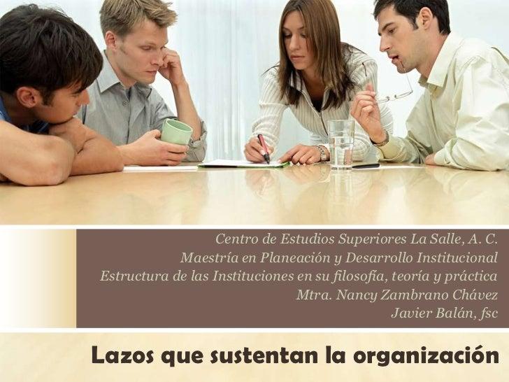 Centro de Estudios Superiores La Salle, A. C.<br />Maestría en Planeación y Desarrollo Institucional<br />Estructura de la...