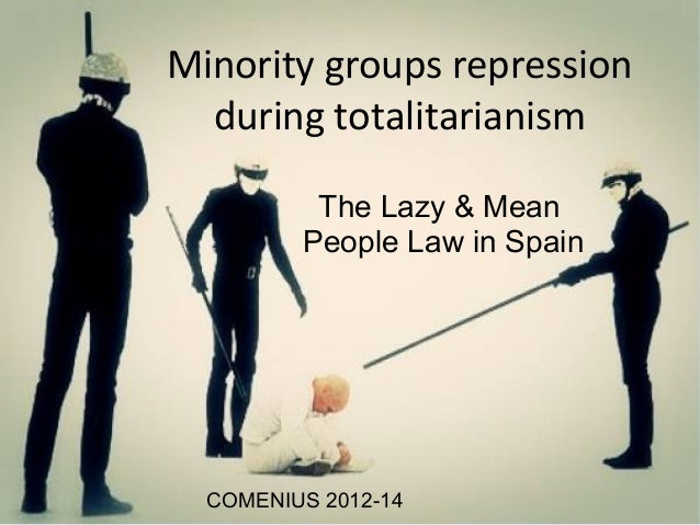 Minority groups repressionduring totalitarianismThe Lazy & MeanPeople Law in SpainCOMENIUS 2012-14