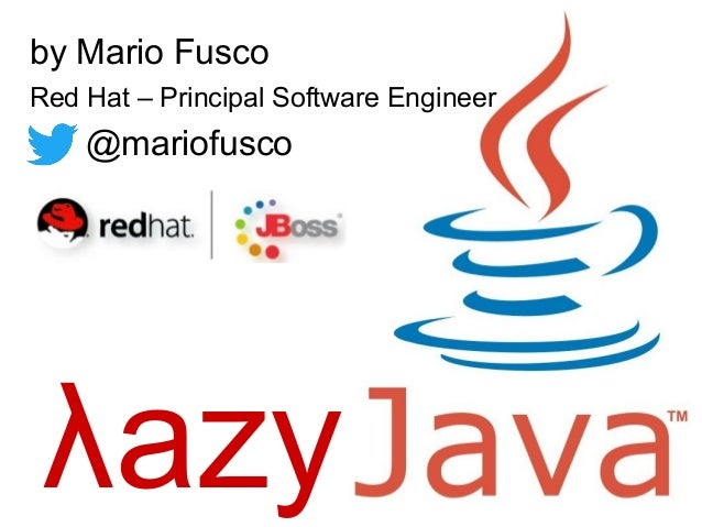 λazy by Mario Fusco Red Hat – Principal Software Engineer @mariofusco